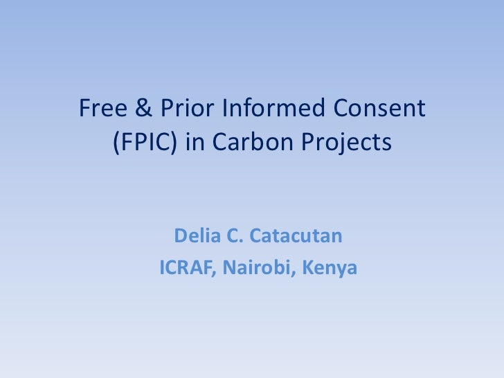 Free & Prior Informed Consent   (FPIC) in Carbon Projects        Delia C. Catacutan      ICRAF, Nairobi, Kenya