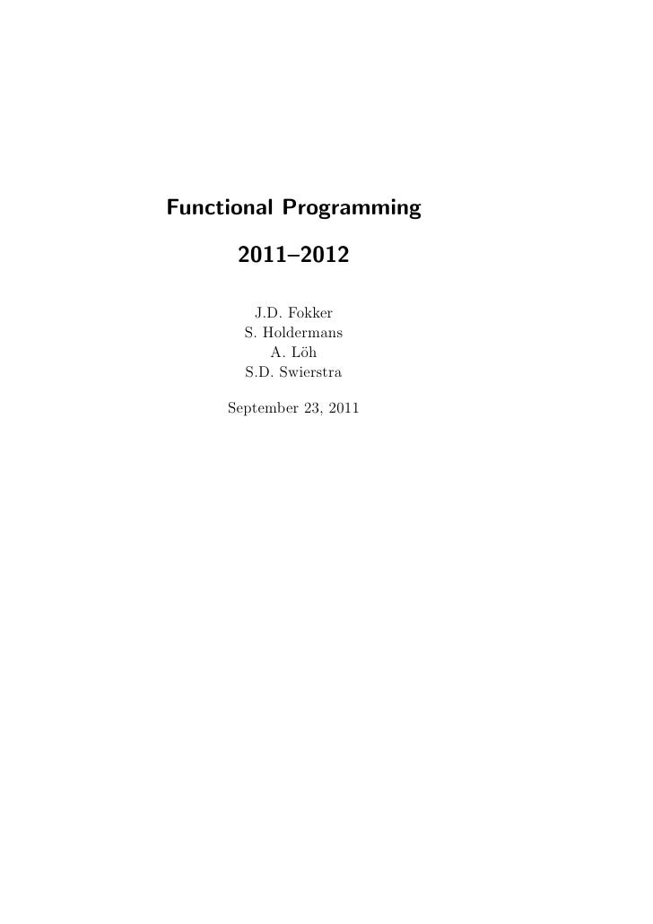 Functional Programming      2011–2012        J.D. Fokker       S. Holdermans           A. L¨h               o       S.D. S...
