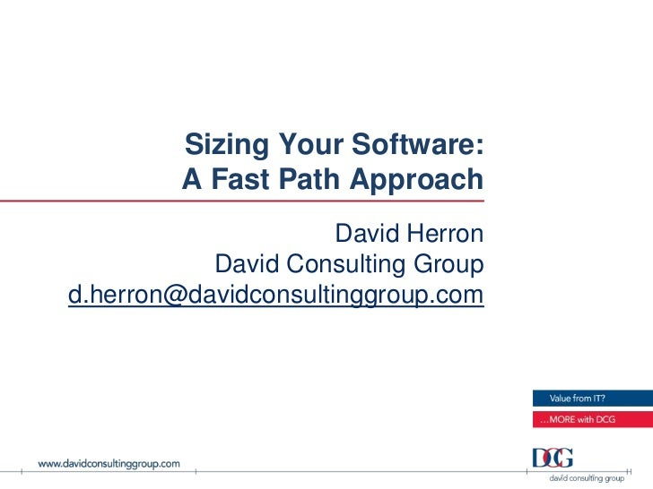 Sizing Your Software:         A Fast Path Approach                      David Herron           David Consulting Groupd.her...