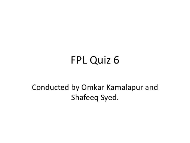 FPL Quiz 6 Conducted by Omkar Kamalapur and Shafeeq Syed.