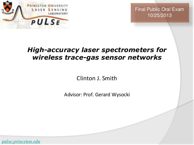 Final Public Oral Exam 10/25/2013  High-accuracy laser spectrometers for wireless trace-gas sensor networks Clinton J. Smi...