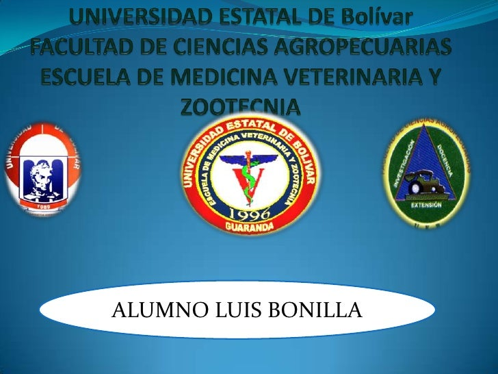 UNIVERSIDAD ESTATAL DE BolívarFACULTAD DE CIENCIAS AGROPECUARIASESCUELA DE MEDICINA VETERINARIA Y ZOOTECNIA<br />ALUMNO LU...