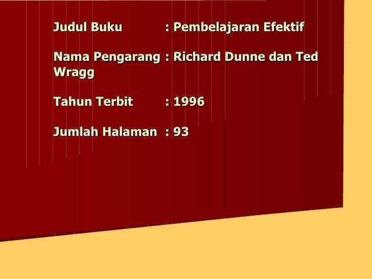 Judul Buku : Pembelajaran Efektif Nama Pengarang : Richard Dunne dan Ted Wragg Tahun Terbit : 1996 Jumlah Halaman : 93