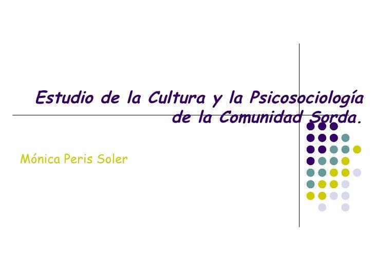 Estudio de la Cultura y la Psicosociología de la Comunidad Sorda. Mónica Peris Soler