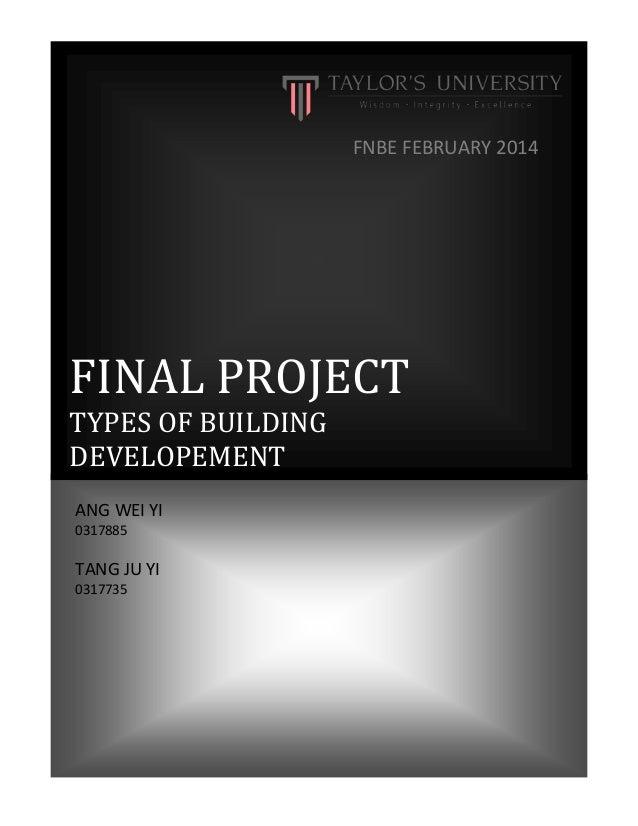 FINAL PROJECT TYPES OF BUILDING DEVELOPEMENT FNBE FEBRUARY 2014 ANG WEI YI 0317885 TANG JU YI 0317735