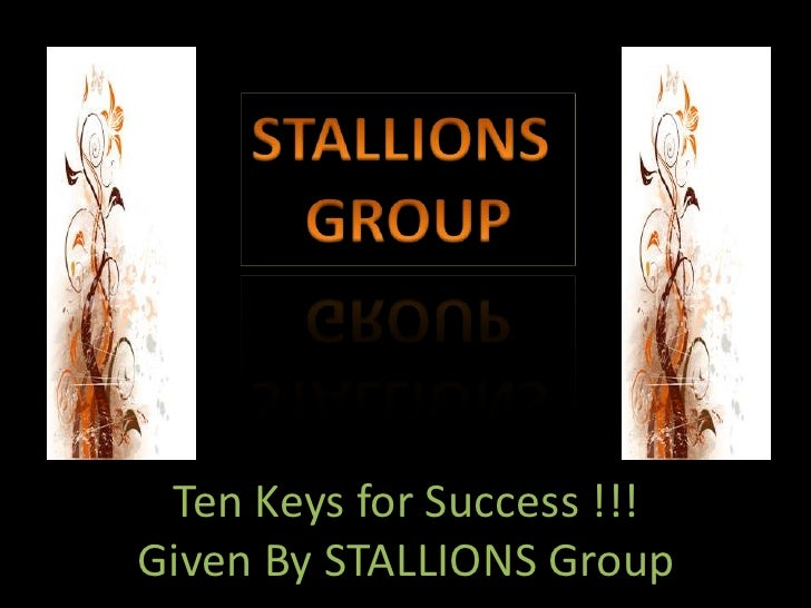 STALLIONS <br />GROUP<br />Ten Keys for Success !!!<br />Given By STALLIONS Group<br />