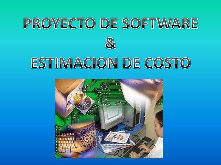 PROYECTO DE SOFTWARE<br />&<br />ESTIMACION DE COSTO<br />