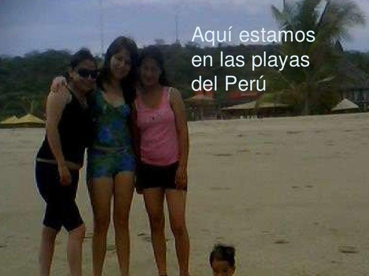 Aquí estamos en las playas del Perú <br />