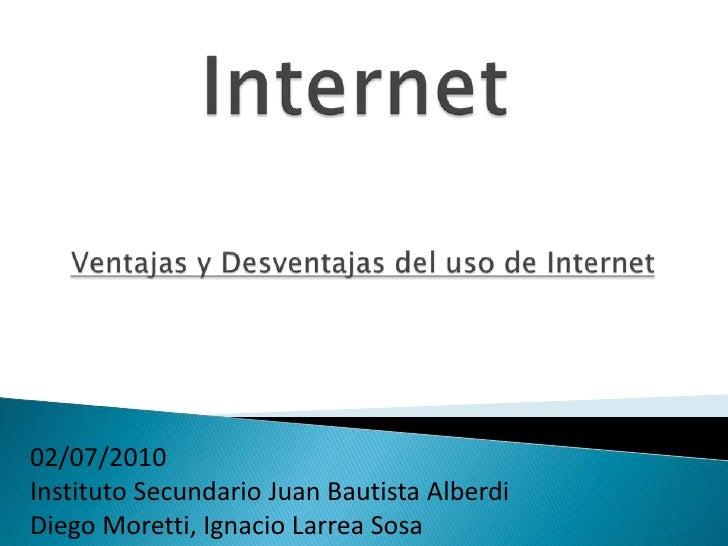 InternetVentajas y Desventajas del uso de Internet <br />02/07/2010<br />Instituto Secundario Juan Bautista Alberdi <br /...