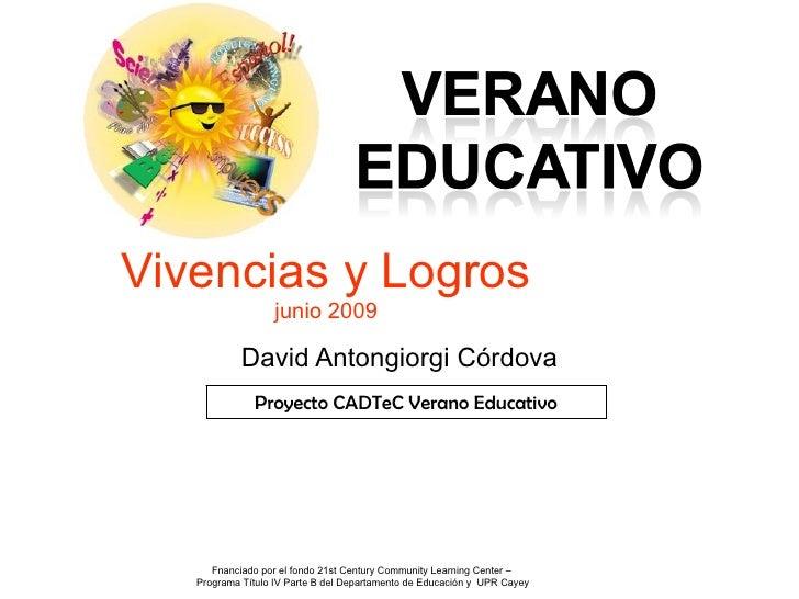 Vivencias y Logros                   junio 2009              David Antongiorgi Córdova               Proyecto CADTeC Veran...