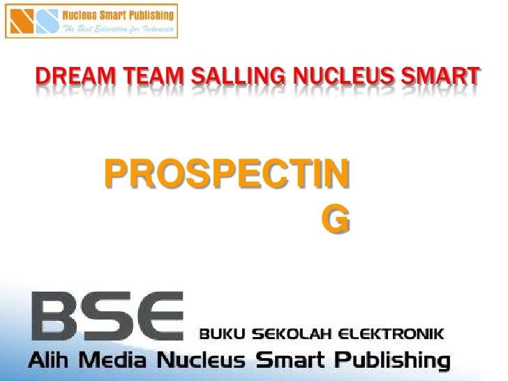 DREAM TEAM SALLING NUCLEUS SMART <br />PROSPECTING<br />