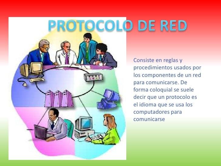 PROTOCOLO DE RED<br />Consiste en reglas y procedimientos usados por los componentes de un red para comunicarse. De forma ...
