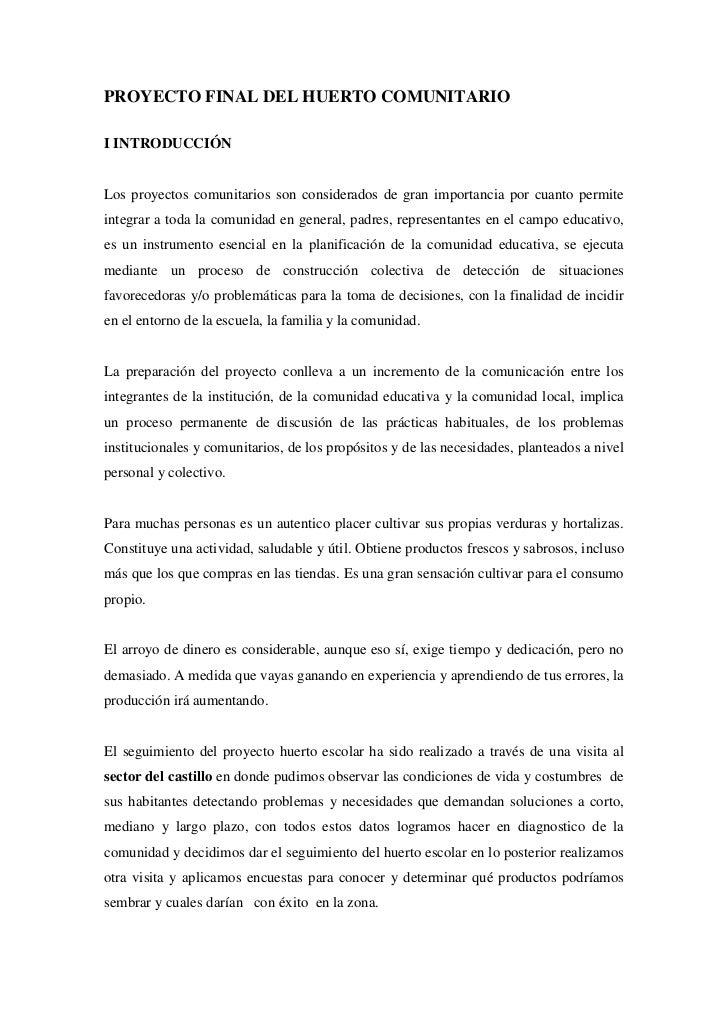 PROYECTO FINAL DEL HUERTO COMUNITARIO<br />I INTRODUCCIÓN <br />Los proyectos comunitarios son considerados de gran import...