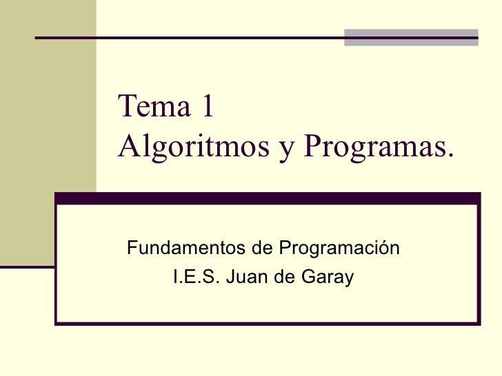 Tema 1  Algoritmos y Programas. Fundamentos de Programación I.E.S. Juan de Garay
