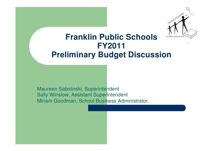 Franklin Public Schools                  FY2011      Preliminary Budget Discussion    Maureen Sabolinski, Superintendent S...