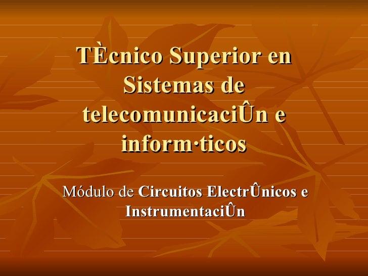 Técnico Superior en Sistemas de telecomunicación e informáticos Módulo de  Circuitos Electrónicos e Instrumentación