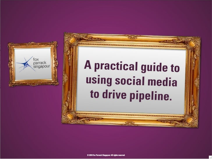 A practical guide to using social media to drive pipeline.  Richard Parsons, Fox Parrack Singapour.  Inside Knowledge Semi...