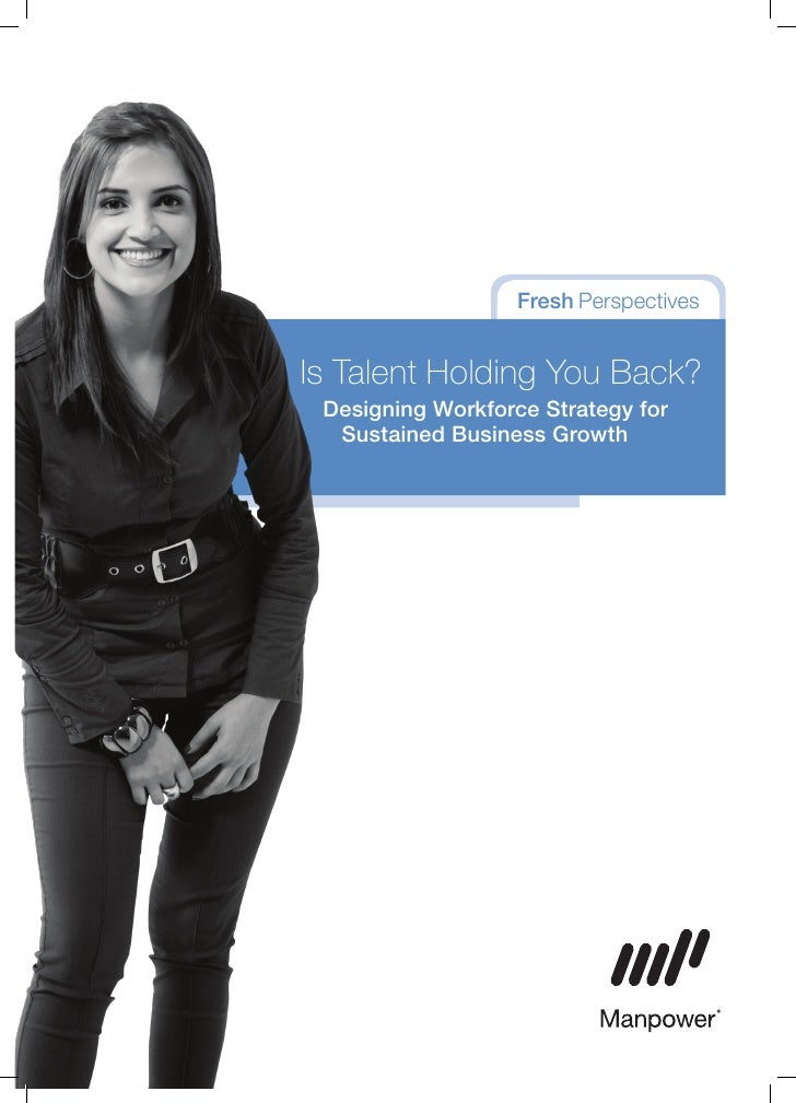 Fresh Perspectives   Is Talent Holding You Back?  Designing Workforce Strategy for   Sustained Business Growth