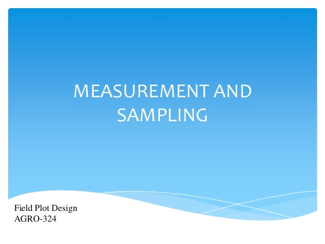 MEASUREMENT AND SAMPLING Field Plot Design AGRO-324