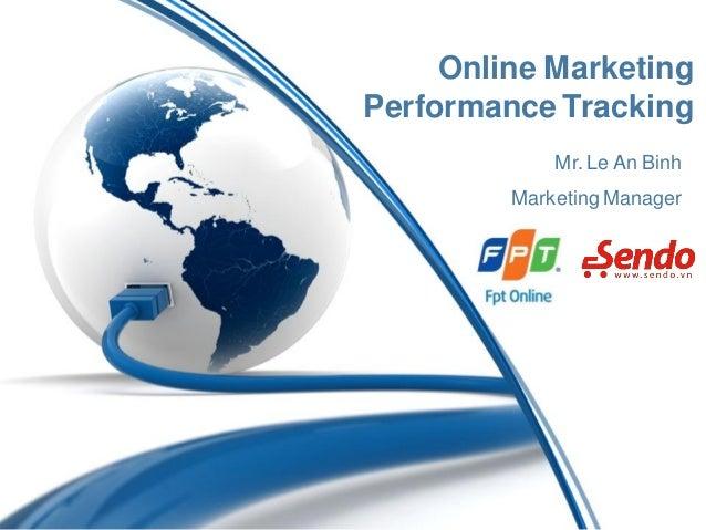Online MarketingPerformance Tracking             Mr. Le An Binh         Marketing Manager