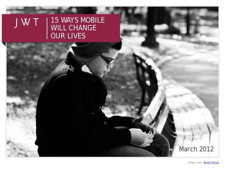 15 WAYS MOBILEWILL CHANGEOUR LIVES                 March 2012                   Image credit: Randy Pertiet