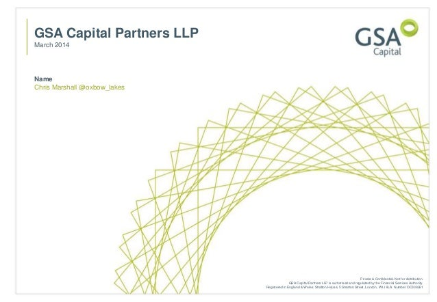 Name Chris Marshall @oxbow_lakes GSA Capital Partners LLP March 2014 Private & Confidential. Not for distribution. GSA Cap...
