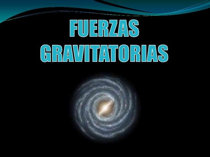 FUERZAS GRAVITATORIAS<br />