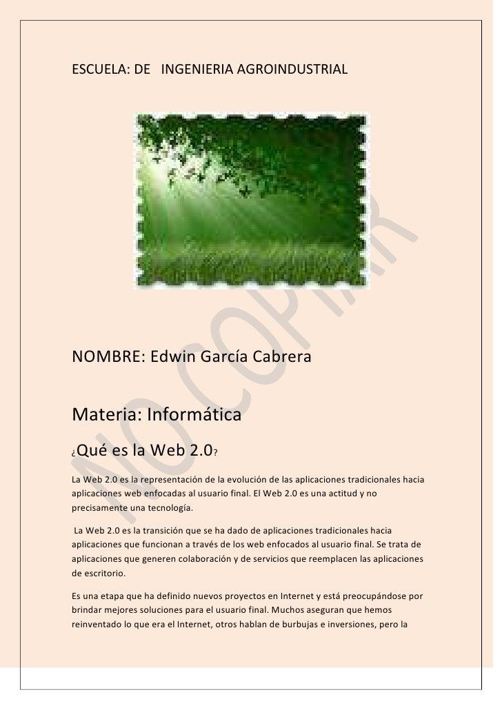 ESCUELA: DE   INGENIERIA AGROINDUSTRIAL<br />NOMBRE: Edwin García Cabrera<br />Materia: Informática<br />¿Qué es la Web 2....