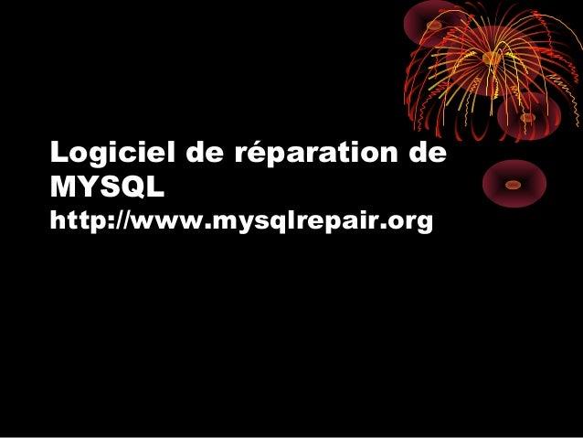 Logiciel de réparation de MYSQL http://www.mysqlrepair.org