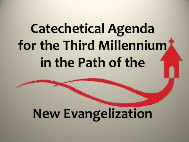 Catechetical Agenda for the Third Millennium in the Path of the New Evangelization