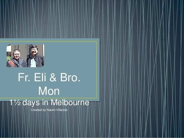 Fr. Eli & Bro. Mon 1½ days in Melbourne Created by Naomi Villareal