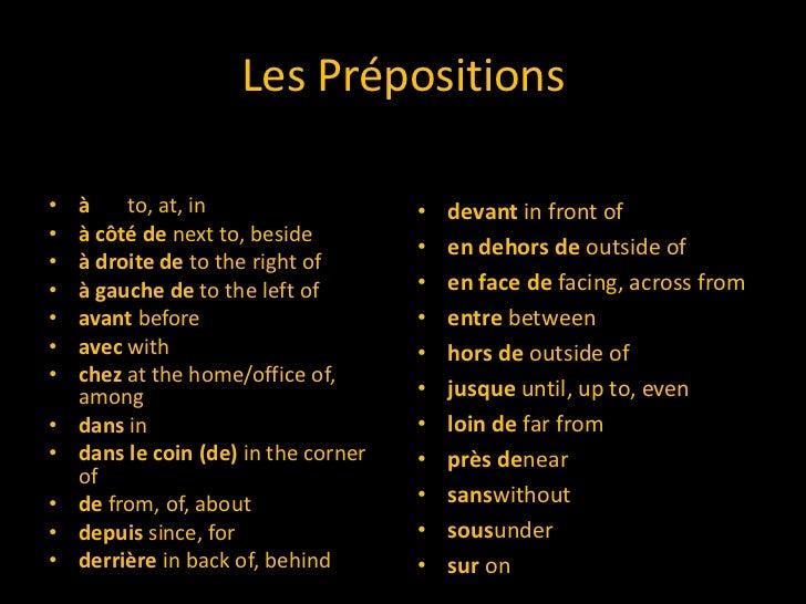 Les Prépositions<br />à  to, at, in <br />à côté de next to, beside <br />à droite de to the right of<br />à gauche d...