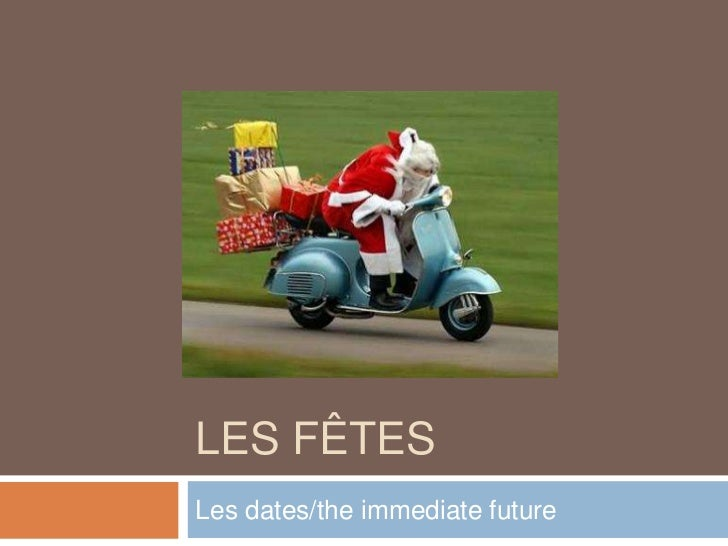 Les fêtes<br />Les dates/the immediate future<br />