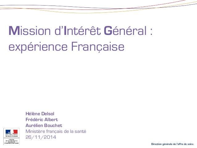 Mission d'Intérêt Général :  expérience Française  Hélène Delsol  Frédéric Albert  Aurélien Bouchet  Ministère français de...
