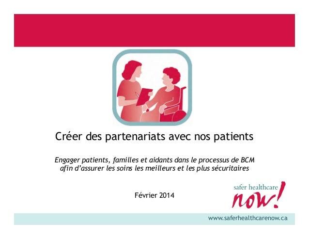 Créer des partenariats avec nos patients Engager patients, familles et aidants dans le processus de BCM afin d'assurer les...