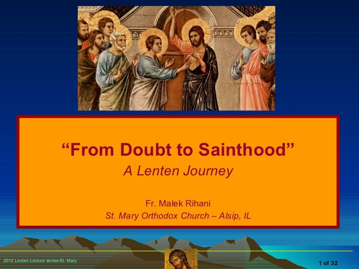 """of 32 """" From Doubt to Sainthood"""" A Lenten Journey Fr. Malek Rihani St. Mary Orthodox Church – Alsip, IL"""