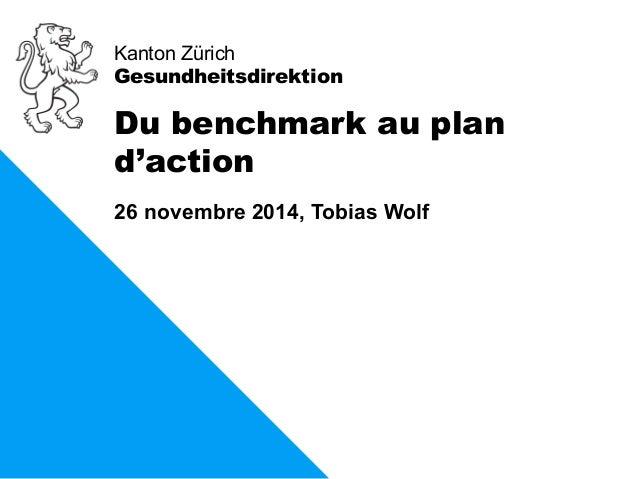 Kanton Zürich  Gesundheitsdirektion  Du benchmark au plan  d'action  26 novembre 2014, Tobias Wolf