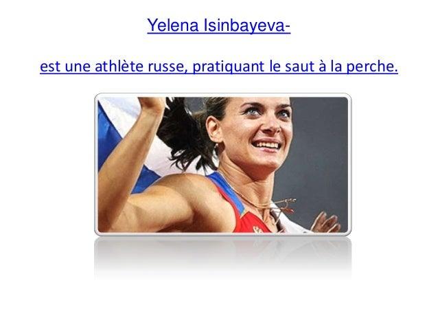 Yelena Isinbayevaest une athlète russe, pratiquant le saut à la perche.