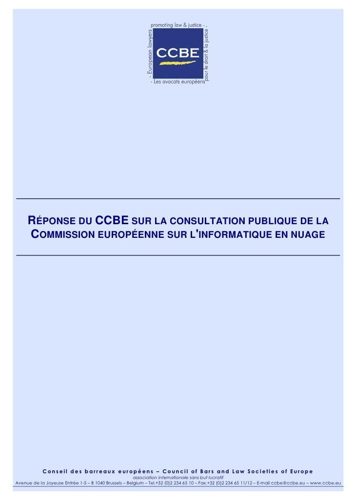 RÉPONSE DU CCBE SUR LA CONSULTATION PUBLIQUE DE LA     COMMISSION EUROPÉENNE SUR LINFORMATIQUE EN NUAGE            Conseil...