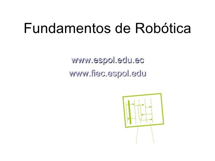 Fundamentos de Robótica www.espol.edu.ec www.fiec.espol.edu