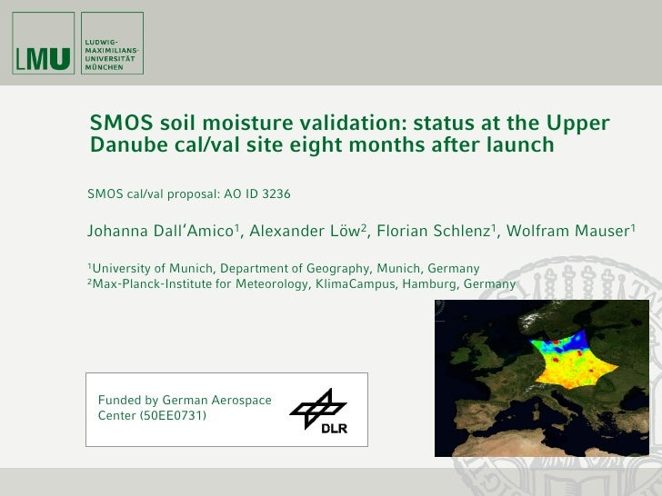 SMOS soil moisture validation: status at the Upper Danube cal/val site eight months after launch  SMOS cal/val proposal: A...