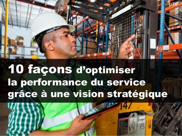 10 façons d'optimiser  la performance du service  grâce à une vision stratégique