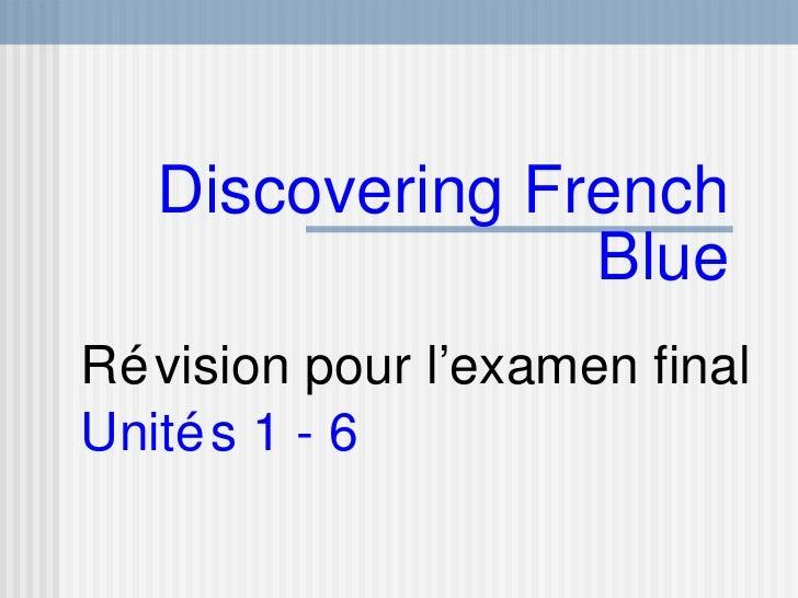 Discovering French                  Blue Ré vision pour l'examen final Unité s 1 - 6