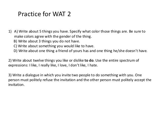 Practice for WAT 21) A) Write about 5 things you have. Specify what color those things are. Be sure to   make colors agree...