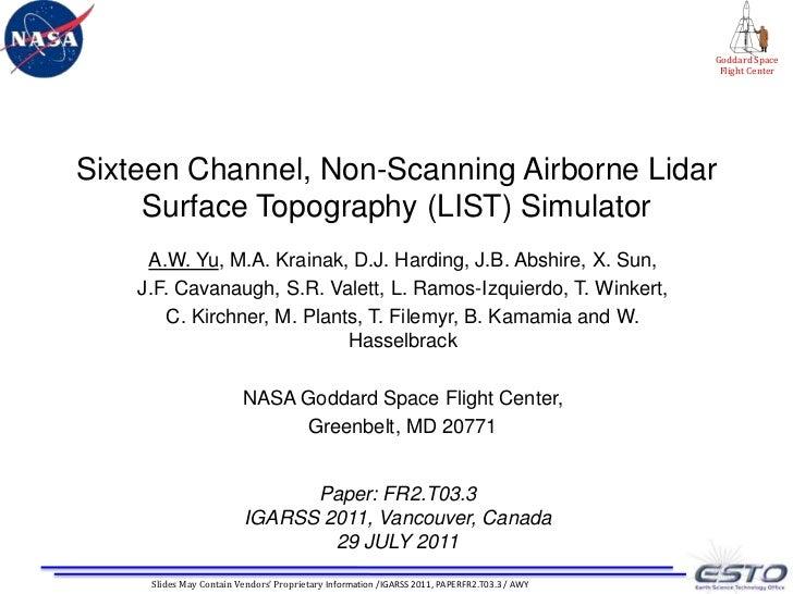 Sixteen Channel, Non-Scanning Airborne Lidar Surface Topography (LIST) Simulator<br />A.W. Yu, M.A. Krainak, D.J. Harding,...