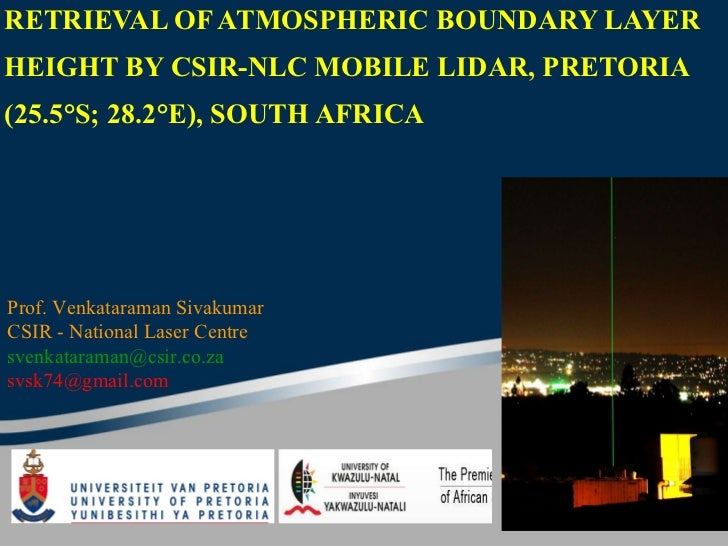 RETRIEVAL OF ATMOSPHERIC BOUNDARY LAYER HEIGHT BY CSIR-NLC MOBILE LIDAR, PRETORIA (25.5°S; 28.2°E), SOUTH AFRICA Prof.Ven...