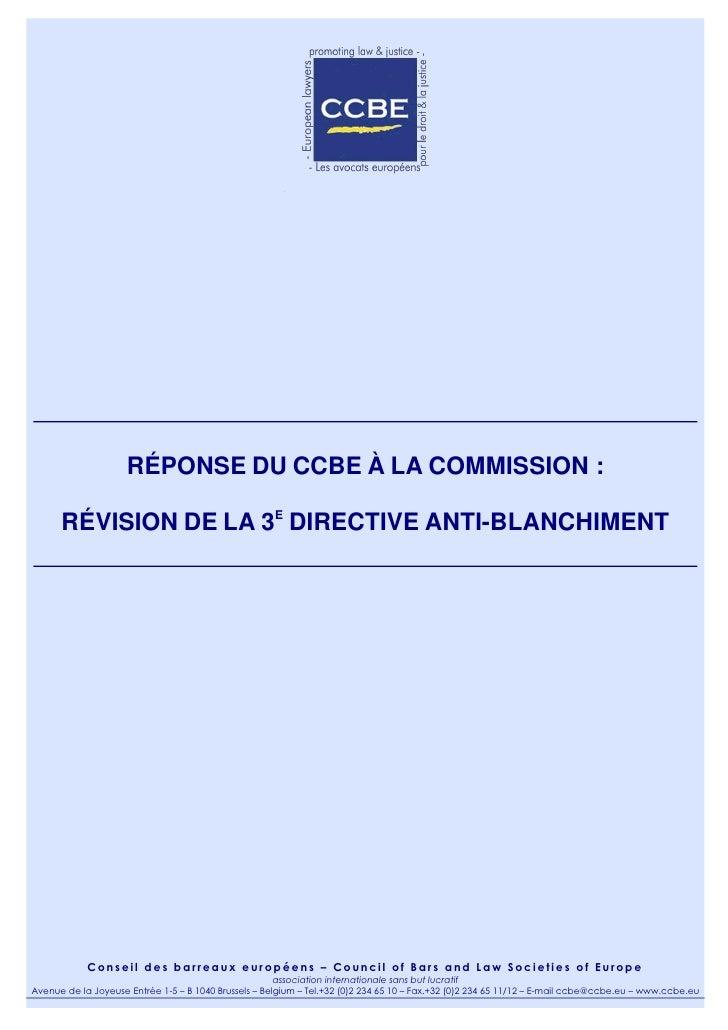 RÉPONSE DU CCBE À LA COMMISSION :      RÉVISION DE LA 3E DIRECTIVE ANTI-BLANCHIMENT            Conseil des barreaux europé...