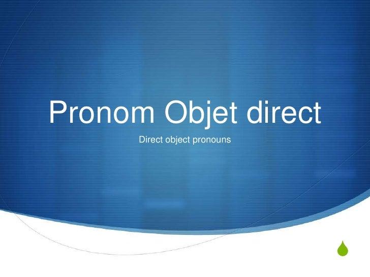 Pronom Objet direct      Direct object pronouns                               S