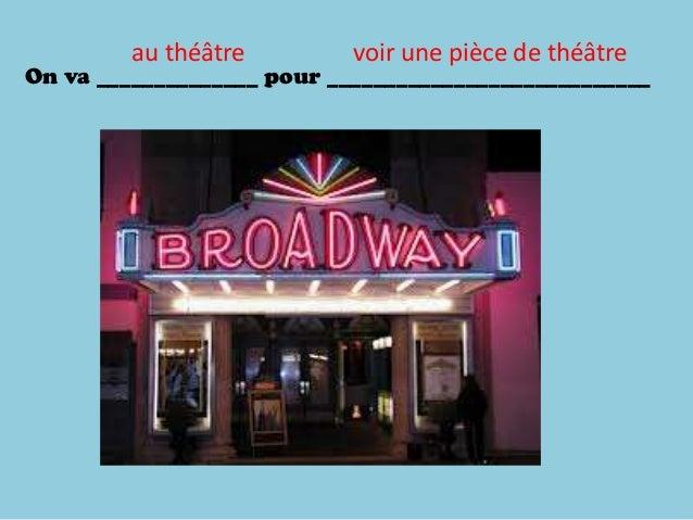 On va ______________ pour ____________________________au théâtre voir une pièce de théâtre