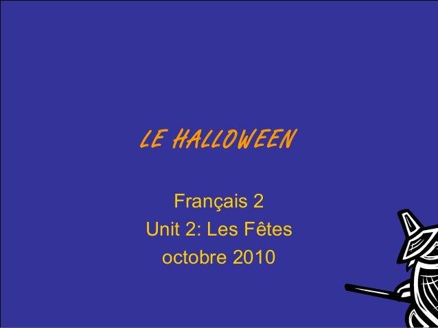 LE HALLOWEEN Français 2 Unit 2: Les Fêtes octobre 2010